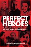 Perfect Heroes : The World War II Parachutists and the Making of Israeli Collective Memory, Baumel-Schwartz, Judith Tydor, 0299234843