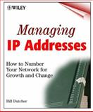Managing IP Addresses : How to Number Your Network for Growth and Change, Dutcher, Bill, 0471254843