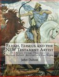 Elijah, Eliseus and the NEW Testament Artist, John Dalton, 1497514843