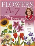 Flowers A to Z with Donna Dewberry, Donna S. Dewberry, 1581804849