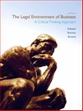 The Legal Environment of Business : A Critical Thinking Approach, Kubasek, Nancy K. and Brennan, Bartley A., 0132664844