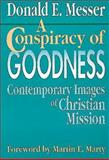A Conspiracy of Goodness, Donald E. Messer, 0687094844