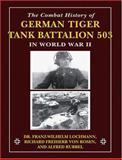 The Combat History of German Tiger Tank Battalion 503 in World War II, Franz-Wilhelm Lochmann and Richard Freiherr Von Rosen, 0811734846