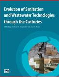 Evolution of Sanitation and Wastewater Technologies Through the Centuries, Angelakis, Andreas N. and Wilderer, Peter A., 1780404840