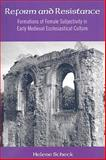 Reform and Resistance : Formations of Female Subjectivity in Early Medieval Ecclesiastical Culture, Scheck, Helene, 0791474844