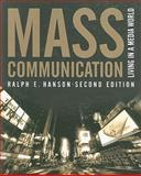 Mass Communication : Living in a Media World, Hanson, Ralph E., 0872894843