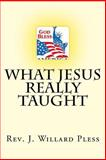 What Jesus Really Taught, J. Pless, 1500134848