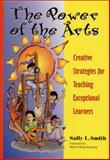 The Power of the Arts : Creative Strategies for Teaching Exceptional Learners, Smith, S., 1557664846