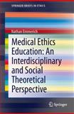 Medical Ethics Education : An Interdisciplinary and Social Theoretical Perspective, Emmerich, Nathan, 3319004840