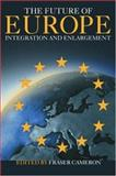 The Future of Europe : Integration and Enlargement, , 041532484X