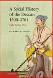 A Social History of the Deccan, 1300-1761 : Eight Indian Lives, Eaton, Richard Maxwell, 0521254841