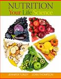 Nutrition Your Life Science, Turley, Jennifer and Thompson, Joan, 0538494840