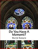 Do You Have a Moment?, World Domain, 147012484X