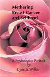 Mothering, Breast Cancer, and Selfhood, Lynette Walker, 1553694848