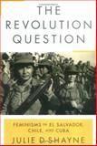 The Revolution Question, Julie D. Shayne, 0813534844