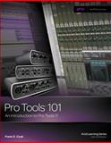Pro Tools 101 : An Introduction to Pro Tools 11, Cook, Frank D., 1285774841