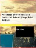 Anecdotes of the Habits and Instinct of Animals, R. Lee, 1434644847