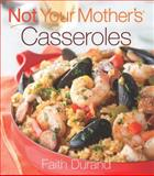 Not Your Mother's Casseroles, Faith Durand, 1558324844