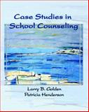 Case Studies in School Counseling, Golden, Larry and Henderson, Patricia, 0130494844