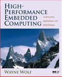 High-Performance Embedded Computing : Architectures, Applications, and Methodologies, Wolf, Wayne, 012369485X