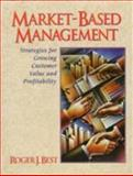 Market-Based Management : Strategies for Growing Customer Value and Profitability, Best, Roger J., 0131064851