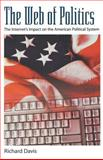 The Web of Politics : The Internet's Impact on the American Political System, Davis, Richard, 019511485X