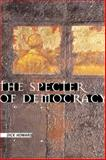The Specter of Democracy : What Marx and Marxists Haven't Understood and Why, Howard, Dick, 0231124856