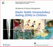 Elastic Stable Intramedullary Nailing (ESIN) in Children, Dietz, Hans-Georg and Schmittenbecher, Peter P., 1588904857