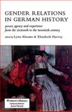 Gender Relations in German History : Power, Agency and Experience from the Sixteenth to the Twentieth Century, , 1857284852
