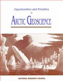 Opportunities and Priorities in Arctic Geoscience, National Research Council Staff and Arctic Solid-Earth Geosciences Comittee, 0309044855