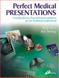 Perfect Medical Presentations : Creating Effective PowerPoint Presentations for theHealthcare Professional, Irwin, Terry and Terberg, Julie, 0443074852