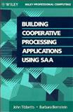 Building Cooperative Processing Applications Using SAA, Tibbetts, John and Bernstein, Barbara, 0471554855