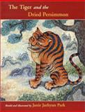 The Tiger and the Dried Persimmon, Janie Jaehyun Park and J. Park, 0888994850