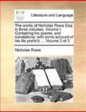 The Works of Nicholas Rowe Esq; in Three, Nicholas Rowe, 1170014852