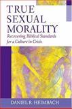 True Sexual Morality, Daniel R. Heimbach, 1581344856