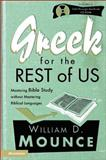 Greek for the Rest of Us : Mastering Bible Study without Mastering Biblical Languages, Mounce, William D., 0310234859