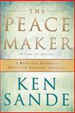 The Peacemaker : A Biblical Guide to Resolving Personal Conflict, Sande, Ken, 0801064856