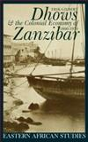 Dhows and the Colonial Economy of Zanzibar, 1860-1970, Gilbert, Erik, 0852554850