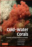 Cold-Water Corals : The Biology and Geology of Deep-Sea Coral Habitats, Roberts, J Murray and Wheeler, Andrew J., 0521884853