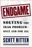 Endgame : Solving the Iraq Problem - Once and for All, Ritter, Scott, 0684864851