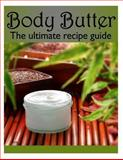 Body Butter :the Ultimate Recipe Guide - over 30 Homemade and Hydrating Recipes, Susan Hewsten, 1492844853