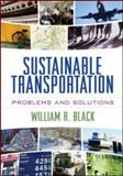 Sustainable Transportation : Problems and Solutions, Black, William R., 1606234854