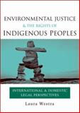 Environmental Justice and the Rights of Indigenous Peoples, Laura Westra, 1844074854
