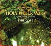 Holy Wells : Wales - A Photographic Journey, Cope, Phil, 1854114859