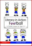 Literacy in Action : Football - 24 Flexible Lessons for Ages 9-11, Butler, Heather, 0415564859