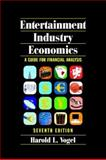 Entertainment Industry Economics : A Guide for Financial Analysis, Vogel, Harold L., 0521874858