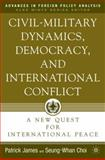 Civil-Military Dynamics, Democracy, and International Conflict : A New Quest for International Peace, , 1403964858