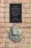 Records, Administration and Aristocratic Society in the Anglo-Norman Realm : Papers Commemorating the 800th Anniversary of King John's Loss of Normandy, , 1843834855