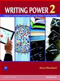 Writing Power 2 : Language Use - Social and Personal Writing - Academic Writing - Vocabulary Building, Blanchard, Karen Lourie, 0132314851