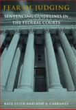 Fear of Judging : Sentencing Guidelines in the Federal Courts, Stith, Kate and Cabranes, Jose A., 0226774856